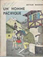 Arthur Masson - Un Homme Pacifique - Libr Vanderlinden 1956 - TBE - Quelques Mots écrits Sur La Couverture - Non Massico - Livres, BD, Revues