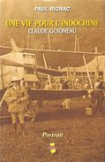 UNE VIE POUR L INDOCHINE CLAUDE GUIONEAU COLON GUERRE JAPON LECLERC VIET MINH - Histoire