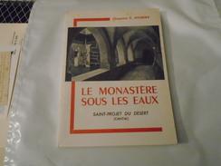 LE MONASTERE SOUS LES EAUX SAINT-PROJET DU DESERT CANTAL 1969 CHANOINE E JOUBERT - Auvergne
