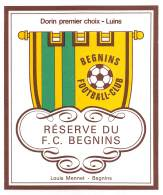 """07192 """"DORIN PREMIER CHOIX - RÉSERVE DU F. C. BEGNINS - LOUIS MENNET - BEGNINS """" ETICH. ORIG. - Soccer"""