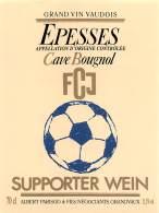 "07193 ""EPESSES - CAVE BOUGNOL - FCJ - SUPPORTER WEIN - A. PARISOD & FILS NEGOCIANTS GRANDVAUX "" ETICH. ORIG. - Soccer"