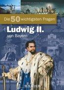 Die 50 Wichtigsten Fragen. Ludwig II. Von Bayern - 3. Temps Modernes (av. 1789)