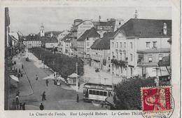 LA CHAUX-DE-FONDS → Le Casino, Rue Léopold Robert Mit Tram Anno 1918 ►RRR◄ - NE Neuenburg