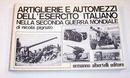 WWII Artiglierie Automezzi Esercito Italiano - Ed. 1972 - Documenti