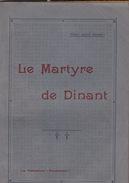 Le Martyre De Dinant Témoignages 1919 En 168 Pages - Documenten