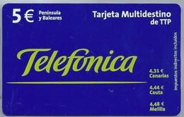ES.- Telefonica. 5 € PENINSULA Y BALEARES. TARJETA MULTIDESTINO DE TTP. CANARIAS. CEUTA. MELILLA -. 2 Scans - Spanje