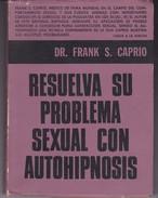 RESUELVA SU PROBLEMA SEXUAL CON AUTOHIPNOSIS. DR FRANK S. CAPRIO. 223 PAG  CIRCA 1976. EDITORIAL CENTRAL-BLEUP - Health & Beauty