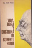 VIDA OBRA Y DOCTRINA DE ROBERTO NOBLE. LUIS A.MURRAY. 134 PAG  CIRCA 1978. FUNDACION ROBERTO NOBLE-BLEUP - Biographies