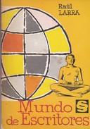 MUNDO DE ESCRITORES. RAUL LARRA. 117 PAG  CIRCA 1973. ED SILABA-BLEUP - Geschiedenis & Kunst