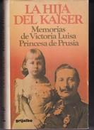 LA HIJA DEL KAISER. S.A.R. VICTORIA LUISA. 329 PAG  CIRCA 1979. GRIJALBO-BLEUP - Biographies