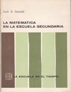 LA MATEMATICA EN LA ESCUELA SECUNDARIA. LUIS A SANTALO. 64 PAG  CIRCA 1966. EUDEBA-BLEUP - Biographies