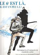 LE 6e EST LA !  HISTORIQUE 6 BATAILLON CHASSEURS ALPINS BCA GUERRE 1914 1939 NORVEGE VERCORS ARMEE LIBERATION AUTRICHE - Livres
