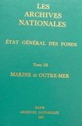 Archives Nationales - Etat Général Des Fonds - TIII - Marine Et Outre-mer - 714 Pages - Port 5€ - Specialized Literature