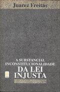 DIREITO DROIT DERECHO EN PORTUGUES - DA LEI INJUSTA - A SUBSTANCIAL INCONSTITUCIONALIDADE JUAREZ FREITAS VOZES PETROPOLI - Books, Magazines, Comics
