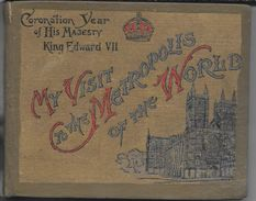 MY VISIT TO THE METROPOLIS OF THE WORLD DURING THE CORONATION YEAR OF HIS MAJESTY KING EDWARD VIIth EYRE & SPOTTISWOODE - Old Books
