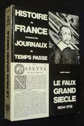 Histoire De France à Travers Les Journaux Du Temps Passé : Le Faux Grand Siècle - Geschiedenis