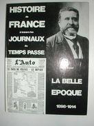 Histoire De France à Travers Les Journaux Du Temps Passé : LA BELLE EPOQUE - Geschiedenis