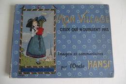 LIVRE RARE ILLUSTRE Mon Village. Ceux Qui N'oublient Pas Images Et Commentaires Par L'Oncle HANSI BE. 1913. - Livres, BD, Revues
