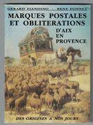 Marques Postales Et Oblitérations D'Aix En Provence  Des Origines à Nos Jours (225 Pages) - Philatélie Et Histoire Postale