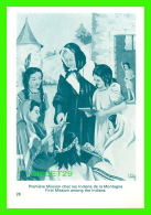 IMAGES RELIGIEUSES - MARGUERITE BOURGEOYS - C.N.D. 1950 - PREMIÈRE MISSION CHEZ LES INDIENS DE LA MONTAGNE - - Devotion Images