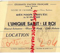 33- BORDEAUX- RARE TICKET THEATRE L' ALHAMBRA-ETUDIANTS ACTION FRANCAISE-1933-AMIRAL SCHWERE-MARIE DE ROUX-PAUL ROBAIN - Tickets D'entrée