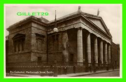 DUBLIN, IRLANDE - PRO-CATHEDRAL, MALBOROUGH STREET - REAL PHOTO - WRITTEN IN 1932 - - Dublin