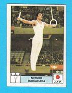 PANINI OLYMPIC GAMES MONTREAL 76 No 215. MITSUO TSUKAHARA Japan Gymnastics Juex Olympiques 1976. * Yugoslav Edition - Gymnastics