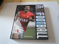 L ANNEE DU FOOTBALL 2004  CALLMAN LEVY    ****   A   SAISIR   ***** - Autres