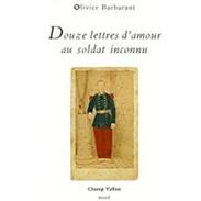 Douze Lettres D'amour Au Soldat Inconnu Par Olivier Barbarant (Champ Vallon-1993) - Poésie