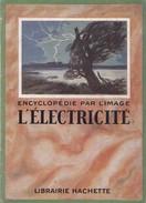 Encyclopédie Par L'image  Sciences  E  L'Electricité   - Librairie HACHETTE  Copyright 1927 - Encyclopaedia