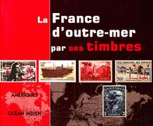 La France D'outre-mer Par Ses Timbres De Laurent Lemerle Tomes I Et II - Timbres