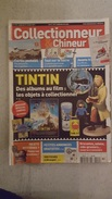 COLLECTIONNEUR CHINEUR N°112 OCTOBRE 2011 TINTIN DES ALBUMS AU FILM - TOUT SUR LE SUCRE - JOUETS - Collectors