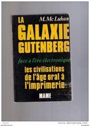 LA GALAXIE GUTENBERG Par M Mc Luhan 1972 344 Pages 400gr TB état (bib 53) - Psychologie/Philosophie