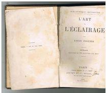 L'ART DE L'ECLAIRAGE. 1882. Par LOUIS FIGUIER. 114 GRAVURES. - Bricolage / Technique
