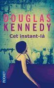 Cet Instant Là - Roman De Douglas KENNEDY - EDITION POCKET 2013 - Bücher, Zeitschriften, Comics