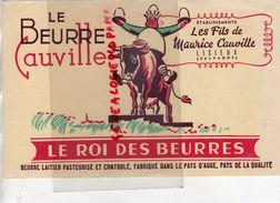 14- LISIEUX- BUVARD LE BEURRE MAURICE CAUVILLE -FROMAGERIE - ROI DES BEURRES SUR UNE VACHE - Alimentaire