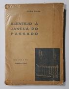 ALENTEJO - MONOGRAFIAS - « Alentejo à Janela Do Passado»- (RARO C/ DEDICATÓRIA DO AUTOR) ( Autor: João Rosa- 1940) - Books, Magazines, Comics