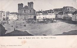Siiège De Belfort. 1870-1871. La Place D'Armes. - Belfort – Siège De Belfort