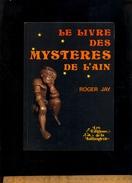 Le Livre Des Mystères De L'Ain  Roger Jay Editions De La Taillanderie Bourg En Bresse Département 01 / 1987 / 365 Pages - Rhône-Alpes