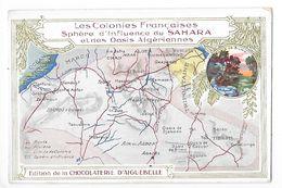 LES COLONIES FRANCAISES - Sphère D'influence Du SAHARA Et Des Oasis Algèriennes - Chocolaterie D'Aiguebelle -   -  L 1 - Fichas Didácticas