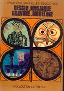 «  Dessin.  Mosaïque.  Gravure.  Modelage » - Ed. Gamma, Paris 1972 - Loisirs Créatifs