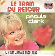 45 TOURS PETULA CLARK -- LE TRAIN DU RETOUR - Sonstige - Franz. Chansons