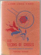 Scolaire Sciences Les Leçons De Choses Aux CM Et Supérieur Par GODIER & S. & M. MOREAU Editions Fernand Nathan De 1964 - 6-12 Years Old