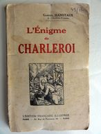 LIVRE FRANÇAIS - L'ÉNIGME DE CHARLEROI AOUT 1914 ( BATAILLE DE CHARLEROI BELGIQUE ) -  ÉDITÉ EN 1917 - GUERRE 1914 1918 - 1914-18