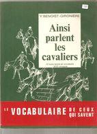 Equitation Ainsi Parlent Les Cavaliers Par Y. BENOIST-GIRONIERE Le Vocabulaire De Ceux Qui Savent Ed.Palais Royal 1971 - Equitation