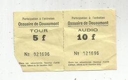 Ticket D'entrée , Double , Participation à L'entretien , Ossuaire De DOUAUMONT , 5f ; 10f - Tickets - Vouchers