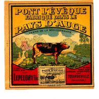 P 789 - ETIQUETTE DE FROMAGE - PONT L'EVEQUE  FABRIQUE DANS LE PAYS D'AUGE LEPEUDRY  TOURGEVILLE (CALVADOS) - Cheese