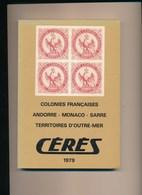 Catalogue De Cotation CERES 1979 Timbres Colonies Françaises Andorre Monaco Sarre Territoires D' Outre Mer - Frankrijk
