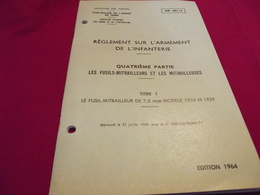 REGLEMENT SUR L'ARMEMENT DE L'INFANTERIE 4° Partie . Fusils Mitrailleurs Et Mitrailleuses 1964 - Cataloghi