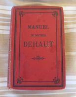 Manuel Du Dr Dehaut - 1896 - Medecine Hygiène, Chirurgie Et Pharmacie Domestique  806 Pages + Renseignements - Health